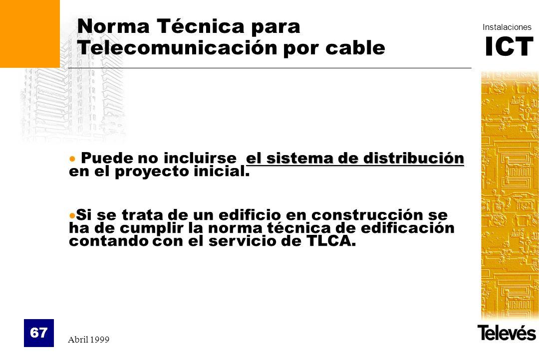 ICT Instalaciones Abril 1999 67 Norma Técnica para Telecomunicación por cable el sistema de distribución Puede no incluirse el sistema de distribución