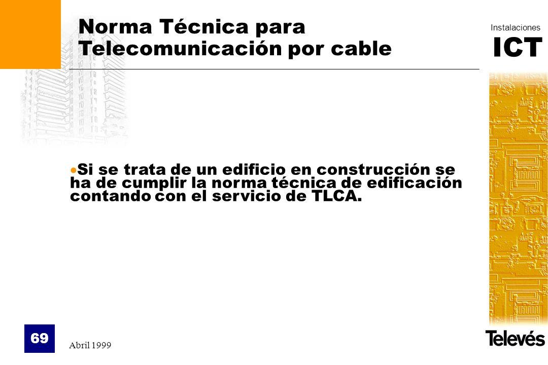 ICT Instalaciones Abril 1999 69 Norma Técnica para Telecomunicación por cable Si se trata de un edificio en construcción se ha de cumplir la norma téc