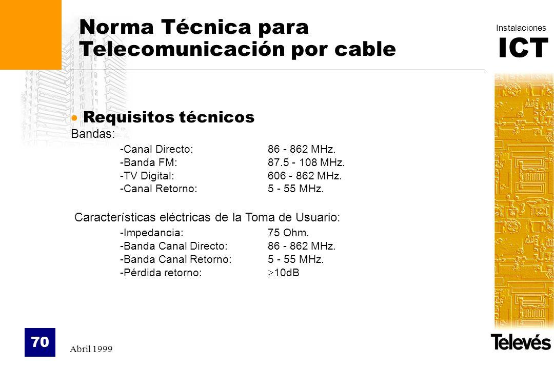 ICT Instalaciones Abril 1999 70 Norma Técnica para Telecomunicación por cable Requisitos técnicos Bandas: -Canal Directo: 86 - 862 MHz. -Banda FM:87.5