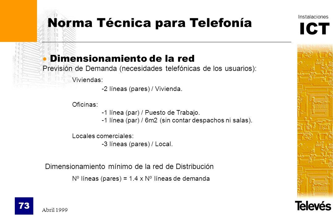 ICT Instalaciones Abril 1999 73 Norma Técnica para Telefonía Dimensionamiento de la red Previsión de Demanda (necesidades telefónicas de los usuarios)