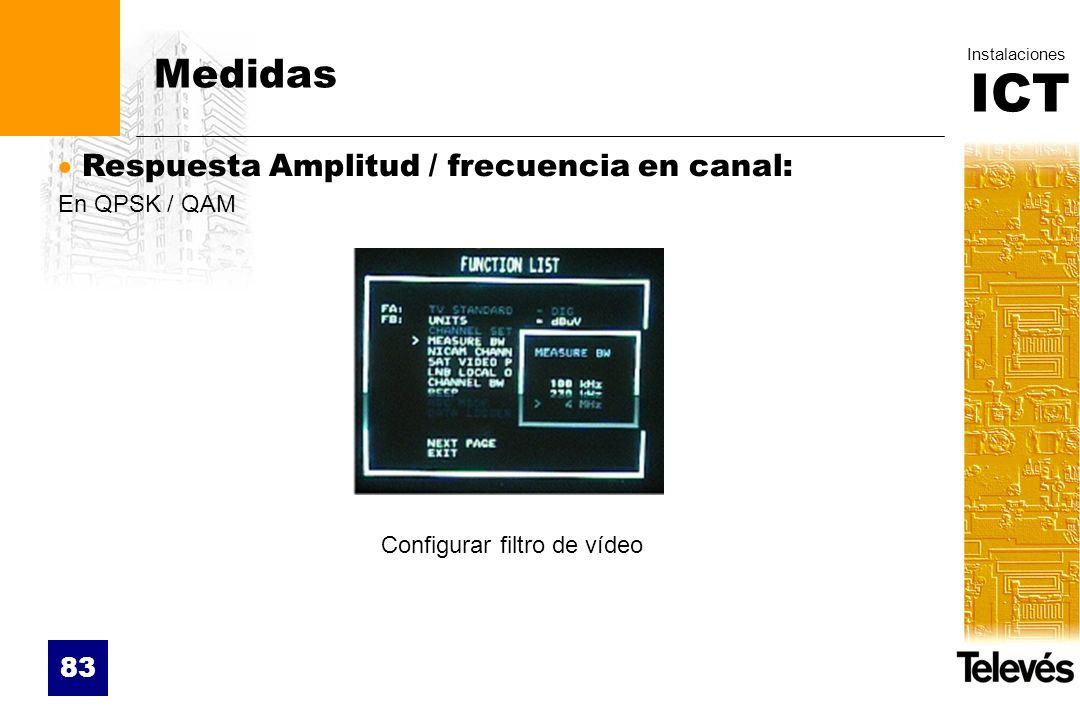 ICT Instalaciones 83 Medidas Respuesta Amplitud / frecuencia en canal: En QPSK / QAM Configurar filtro de vídeo