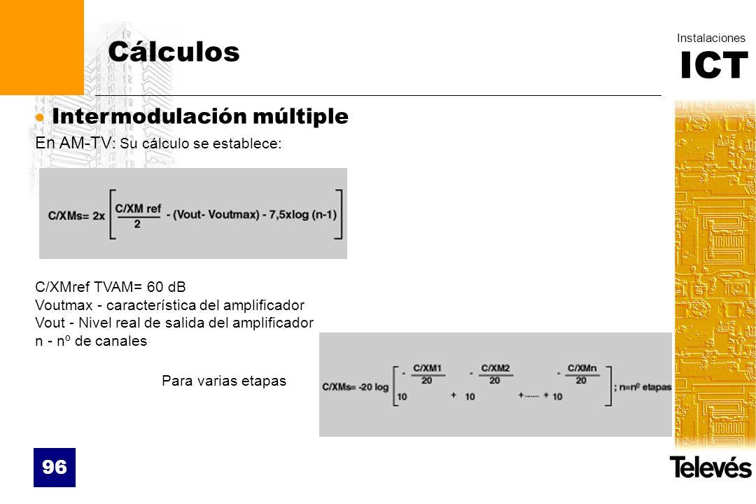 ICT Instalaciones 96 Cálculos Intermodulación múltiple En AM-TV : Su cálculo se establece: C/XMref TVAM= 60 dB Voutmax - característica del amplificad