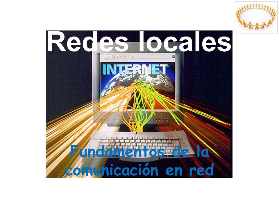 Redes locales Fundamentos de la comunicación en red