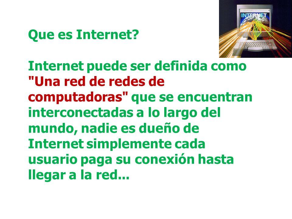 Que es Internet? Internet puede ser definida como