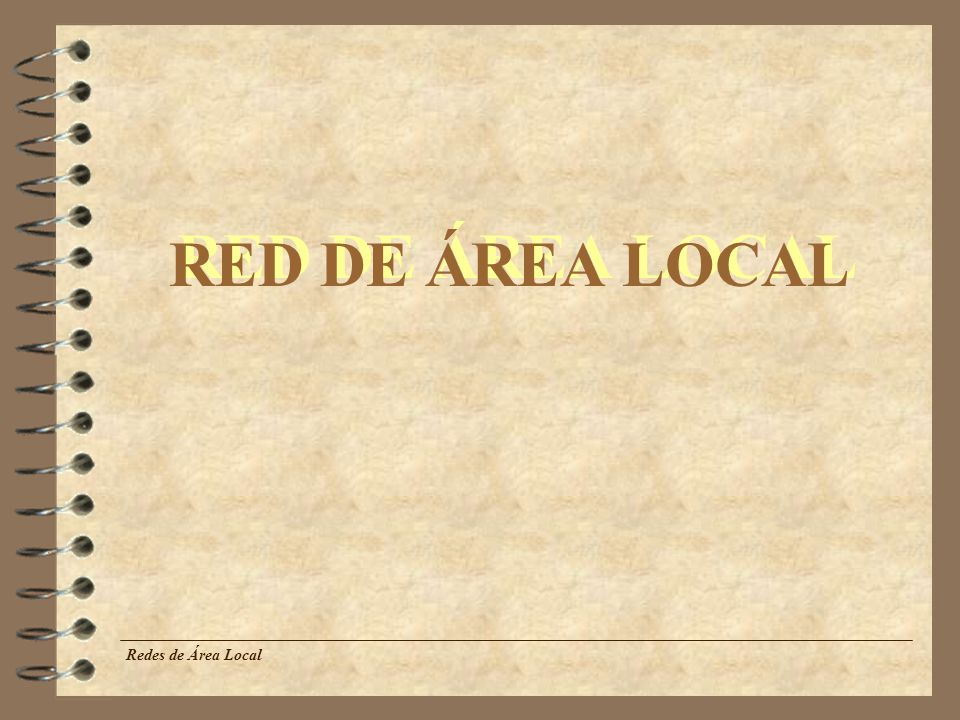 RED DE ÁREA LOCAL Redes de Área Local