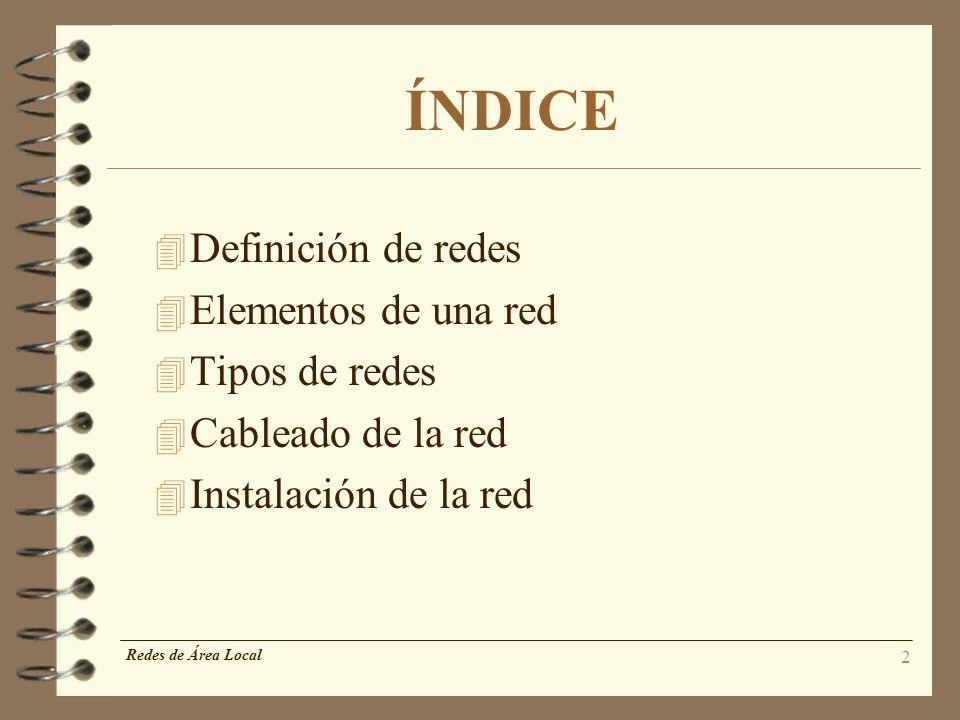 2 ÍNDICE 4 Definición de redes 4 Elementos de una red 4 Tipos de redes 4 Cableado de la red 4 Instalación de la red Redes de Área Local