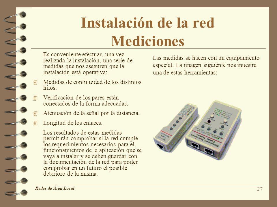 27 Instalación de la red Mediciones Es conveniente efectuar, una vez realizada la instalación, una serie de medidas que nos aseguren que la instalació