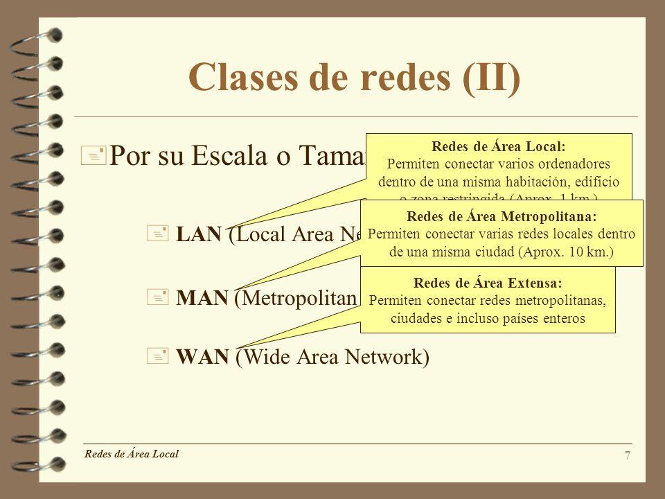 7 Redes de Área Local Clases de redes (II) + Por su Escala o Tamaño + LAN (Local Area Network) + MAN (Metropolitan Area Network) + WAN (Wide Area Netw