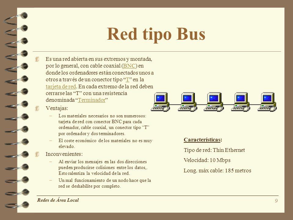 9 Red tipo Bus 4 Es una red abierta en sus extremos y montada, por lo general, con cable coaxial (BNC) en donde los ordenadores están conectados unos