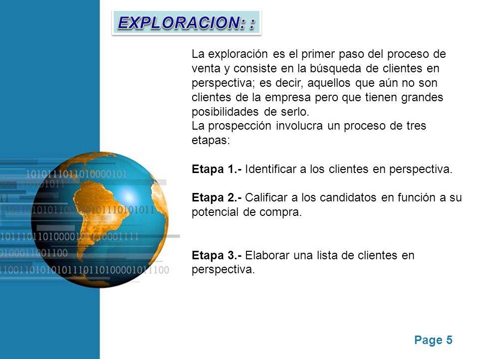 Page 5 La exploración es el primer paso del proceso de venta y consiste en la búsqueda de clientes en perspectiva; es decir, aquellos que aún no son c