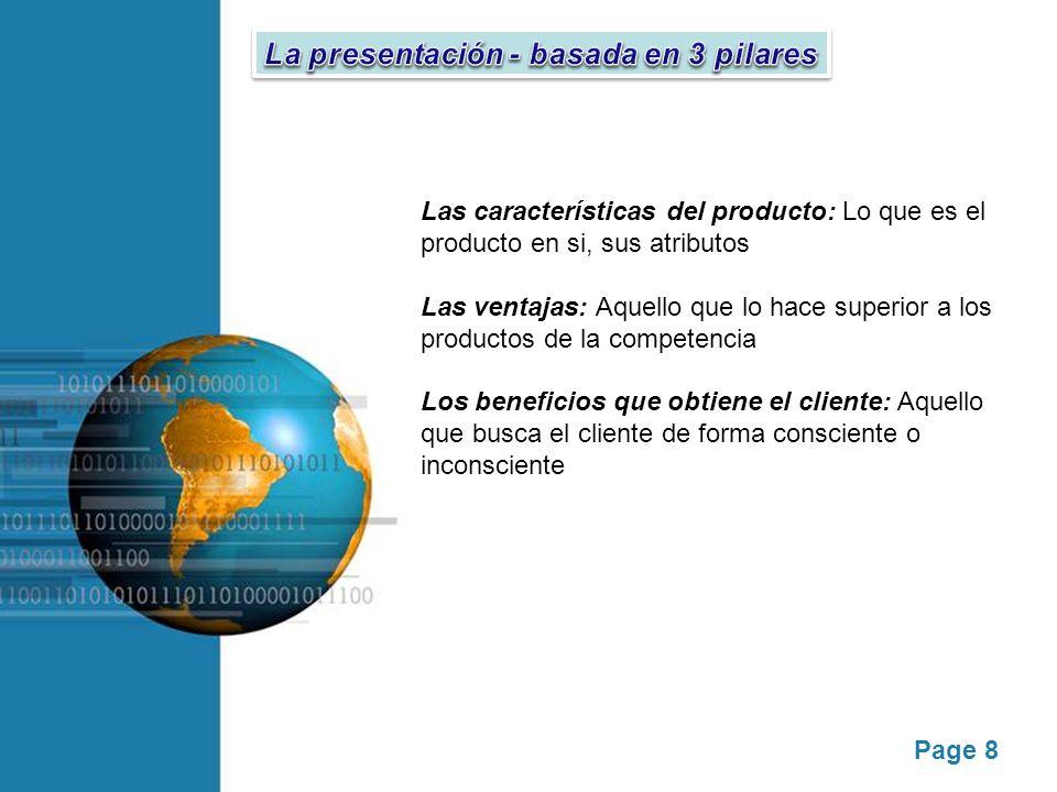 Page 8 Las características del producto: Lo que es el producto en si, sus atributos Las ventajas: Aquello que lo hace superior a los productos de la c