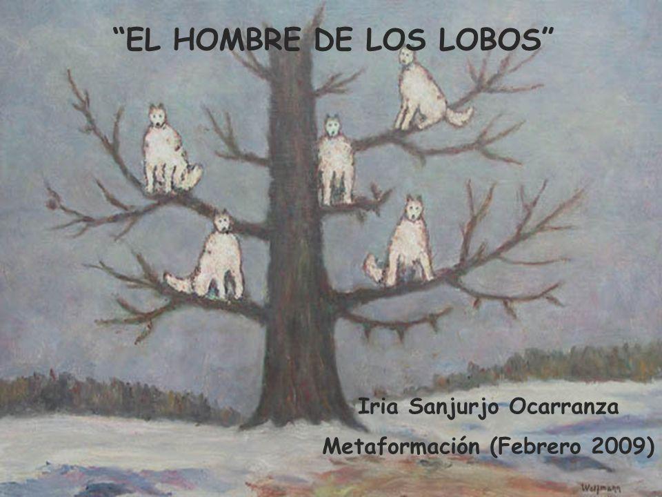 Iria Sanjurjo Ocarranza Metaformación (Febrero 2009) EL HOMBRE DE LOS LOBOS