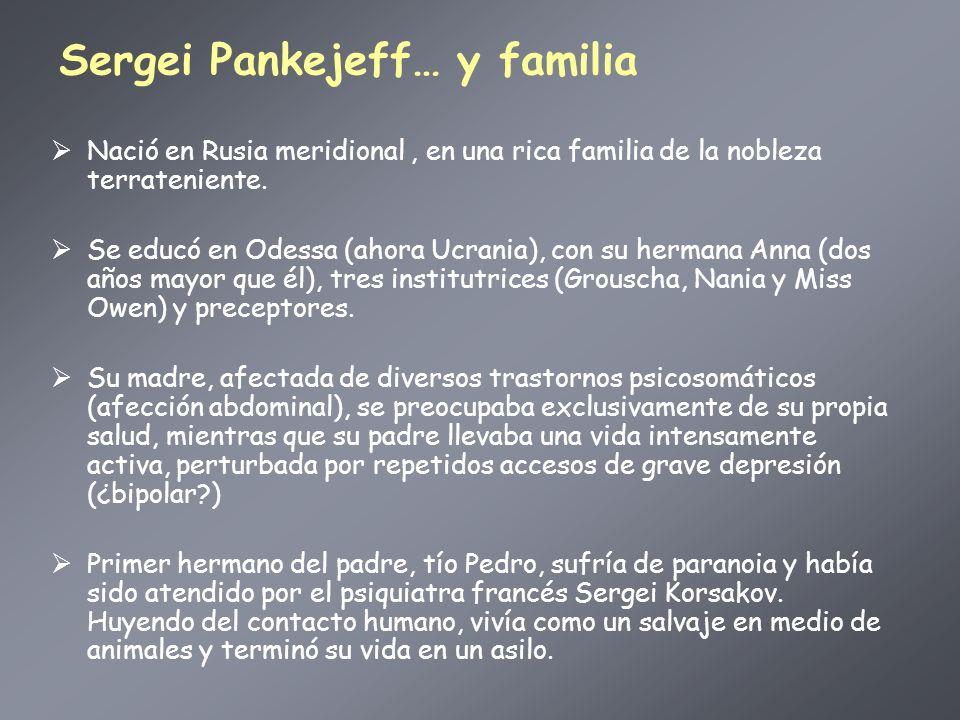 Sergei Pankejeff… y familia Nació en Rusia meridional, en una rica familia de la nobleza terrateniente. Se educó en Odessa (ahora Ucrania), con su her