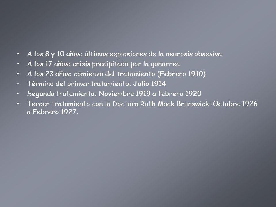 A los 8 y 10 años: últimas explosiones de la neurosis obsesiva A los 17 años: crisis precipitada por la gonorrea A los 23 años: comienzo del tratamien