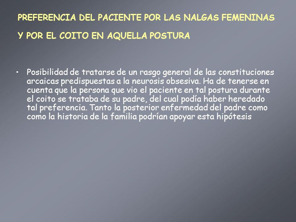PREFERENCIA DEL PACIENTE POR LAS NALGAS FEMENINAS Y POR EL COITO EN AQUELLA POSTURA Posibilidad de tratarse de un rasgo general de las constituciones