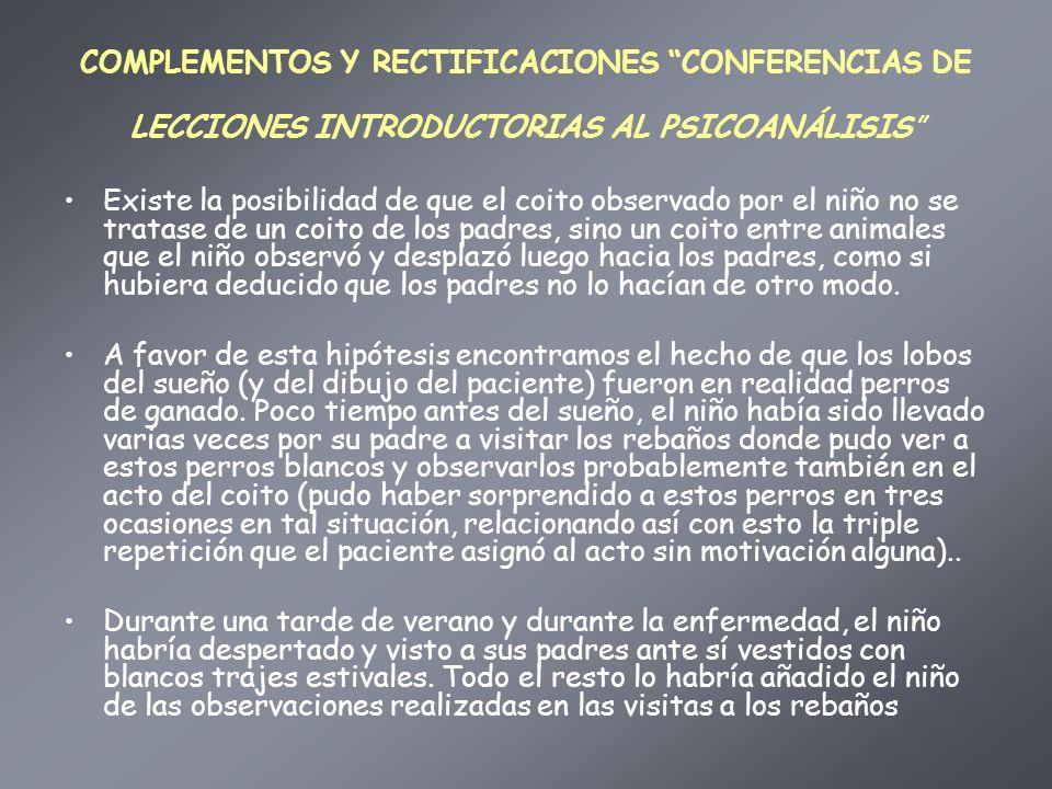 COMPLEMENTOS Y RECTIFICACIONES CONFERENCIAS DE LECCIONES INTRODUCTORIAS AL PSICOANÁLISIS Existe la posibilidad de que el coito observado por el niño n