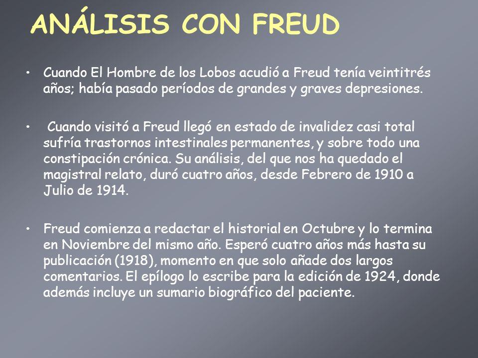 ANÁLISIS CON FREUD Cuando El Hombre de los Lobos acudió a Freud tenía veintitrés años; había pasado períodos de grandes y graves depresiones. Cuando v
