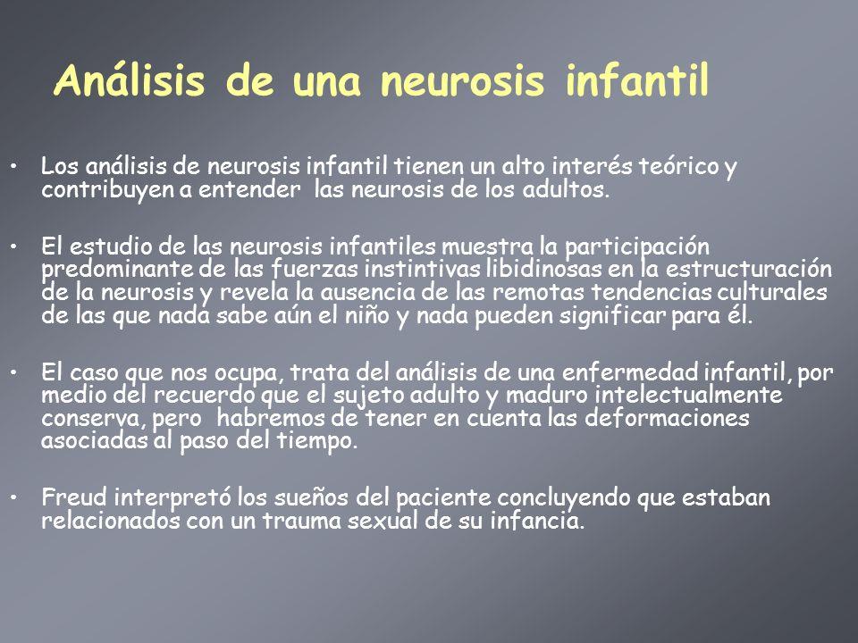 Análisis de una neurosis infantil Los análisis de neurosis infantil tienen un alto interés teórico y contribuyen a entender las neurosis de los adulto