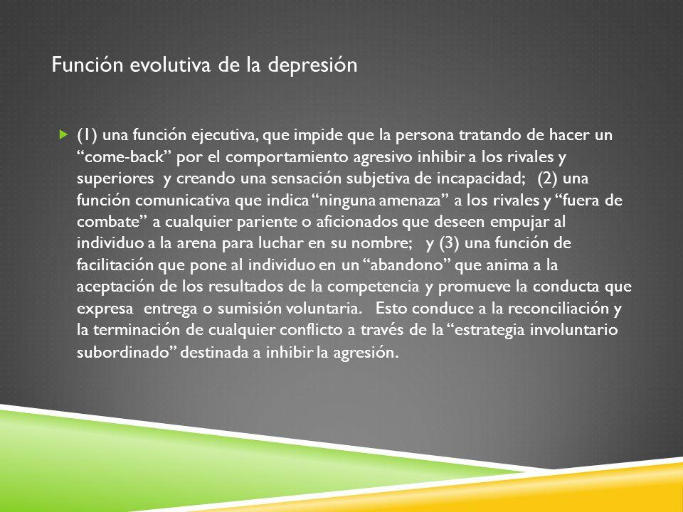 Función evolutiva de la depresión (1) una función ejecutiva, que impide que la persona tratando de hacer uncome-back por el comportamiento agresivo in