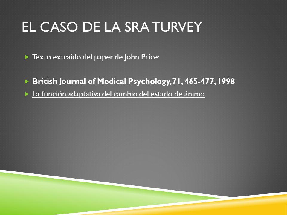 EL CASO DE LA SRA TURVEY Texto extraido del paper de John Price: British Journal of Medical Psychology, 71, 465-477, 1998 La función adaptativa del ca
