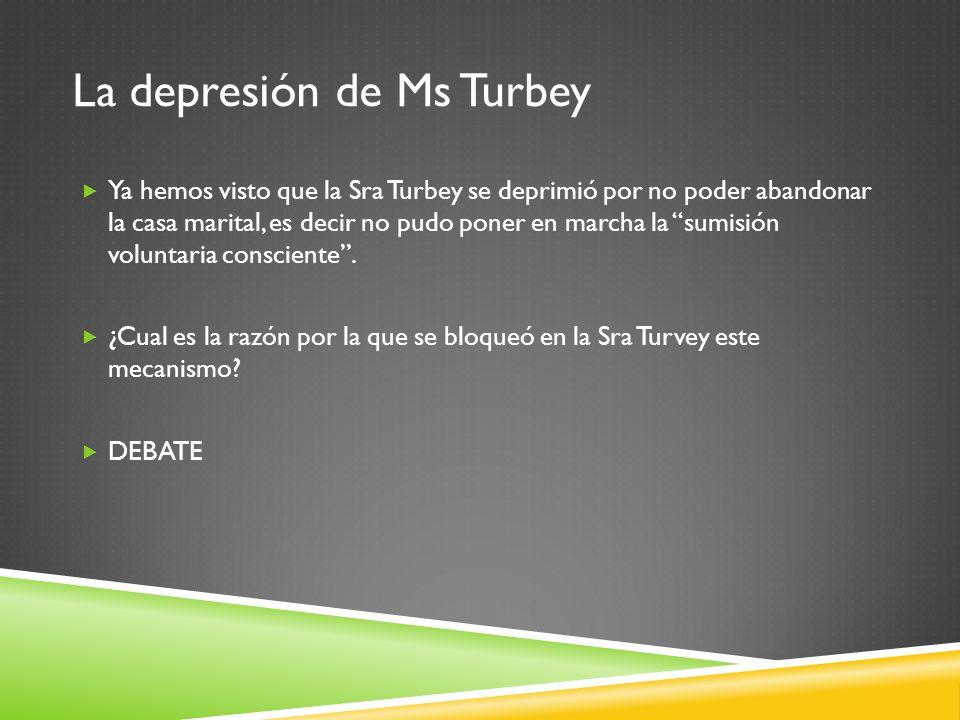 La depresión de Ms Turbey Ya hemos visto que la Sra Turbey se deprimió por no poder abandonar la casa marital, es decir no pudo poner en marcha la sum