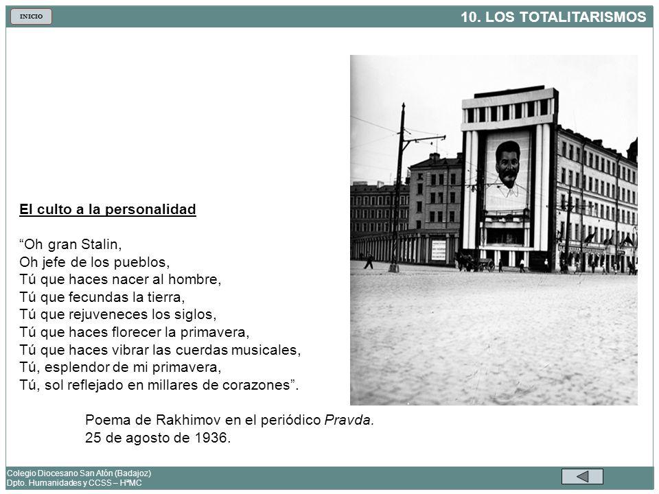 10. LOS TOTALITARISMOS Colegio Diocesano San Atón (Badajoz) Dpto. Humanidades y CCSS – HªMC INICIO El culto a la personalidad Oh gran Stalin, Oh jefe