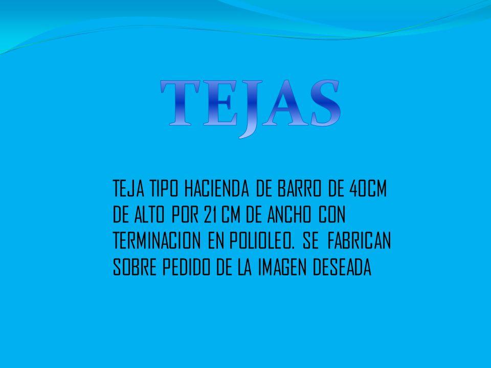 TEJA TIPO HACIENDA DE BARRO DE 40CM DE ALTO POR 21 CM DE ANCHO CON TERMINACION EN POLIOLEO. SE FABRICAN SOBRE PEDIDO DE LA IMAGEN DESEADA