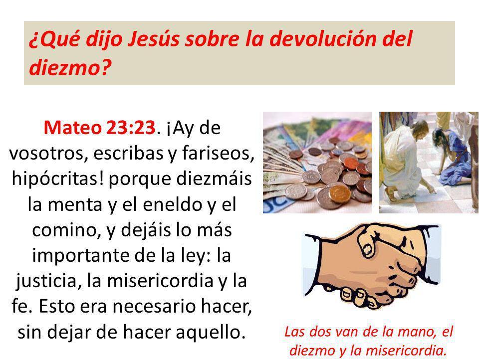 ¿Qué dijo Jesús sobre la devolución del diezmo? Mateo 23:23. ¡Ay de vosotros, escribas y fariseos, hipócritas! porque diezmáis la menta y el eneldo y