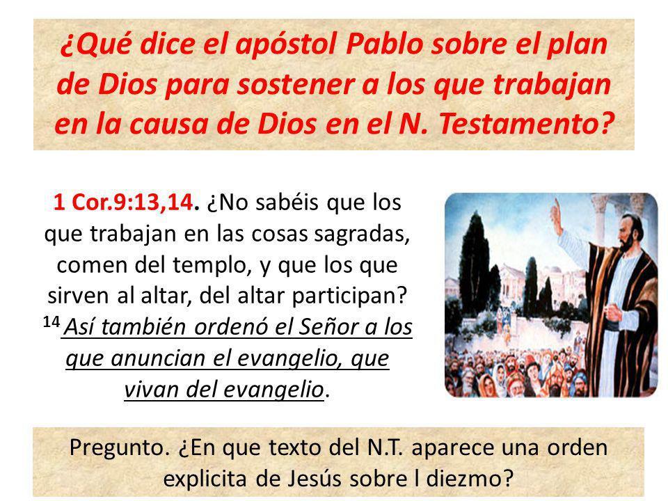 ¿Qué dice el apóstol Pablo sobre el plan de Dios para sostener a los que trabajan en la causa de Dios en el N. Testamento? 1 Cor.9:13,14. ¿No sabéis q