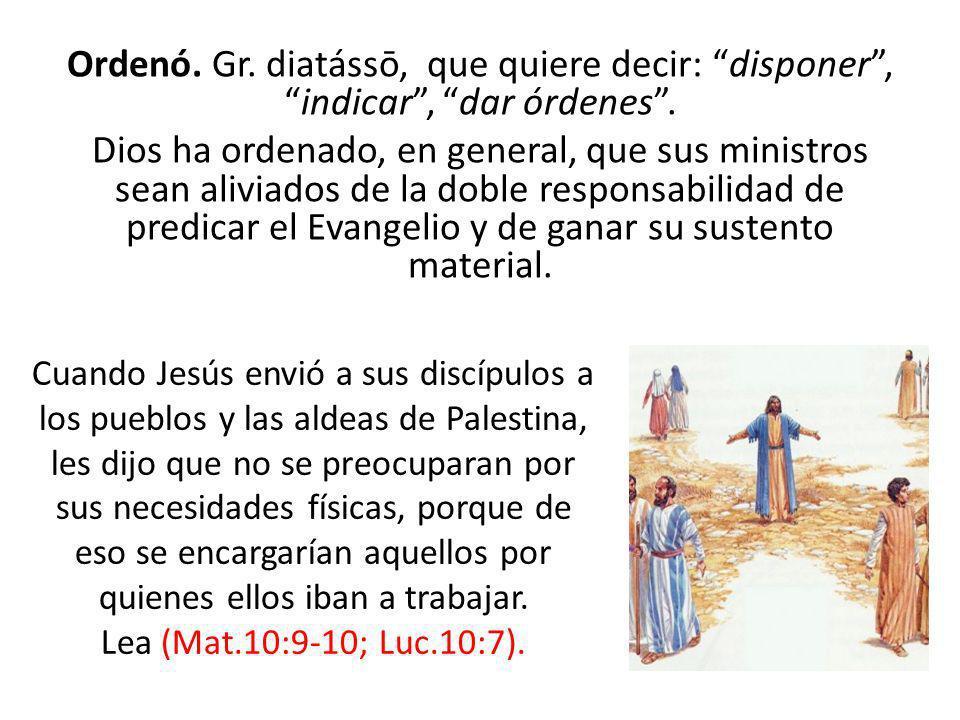 Ordenó. Gr. diatássō, que quiere decir: disponer,indicar, dar órdenes. Dios ha ordenado, en general, que sus ministros sean aliviados de la doble resp