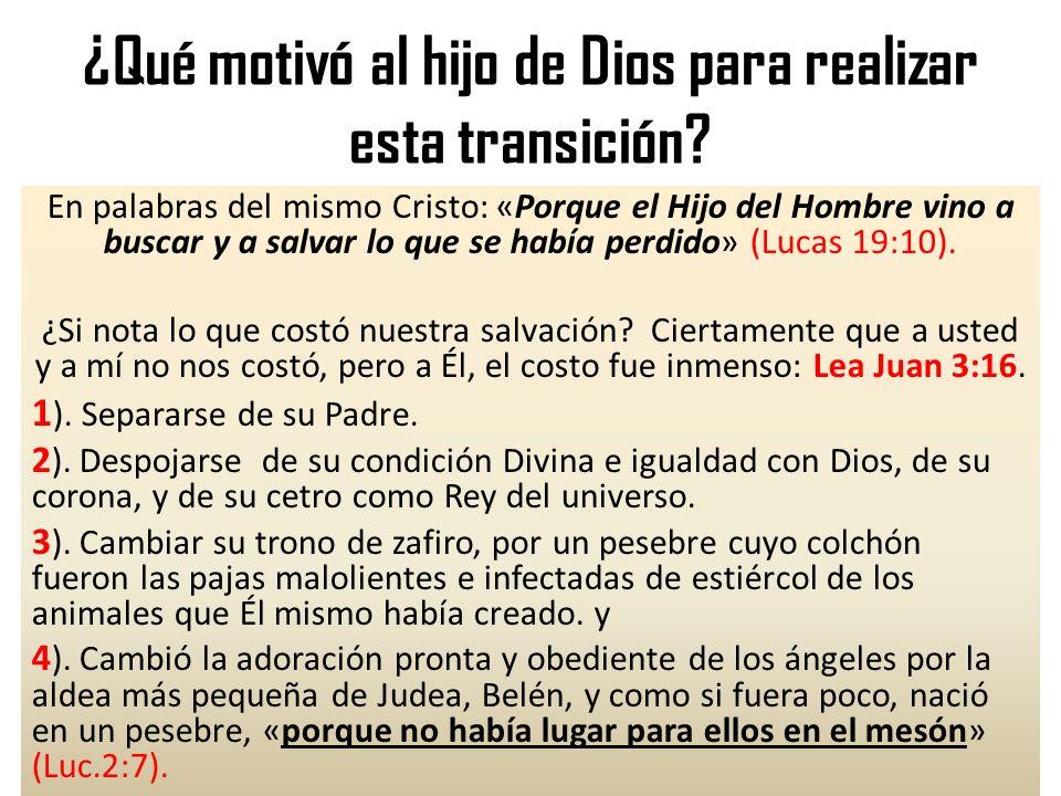 ¿Qué motivó al hijo de Dios para realizar esta transición? En palabras del mismo Cristo: «Porque el Hijo del Hombre vino a buscar y a salvar lo que se