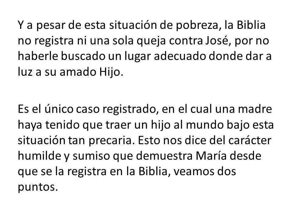 Y a pesar de esta situación de pobreza, la Biblia no registra ni una sola queja contra José, por no haberle buscado un lugar adecuado donde dar a luz