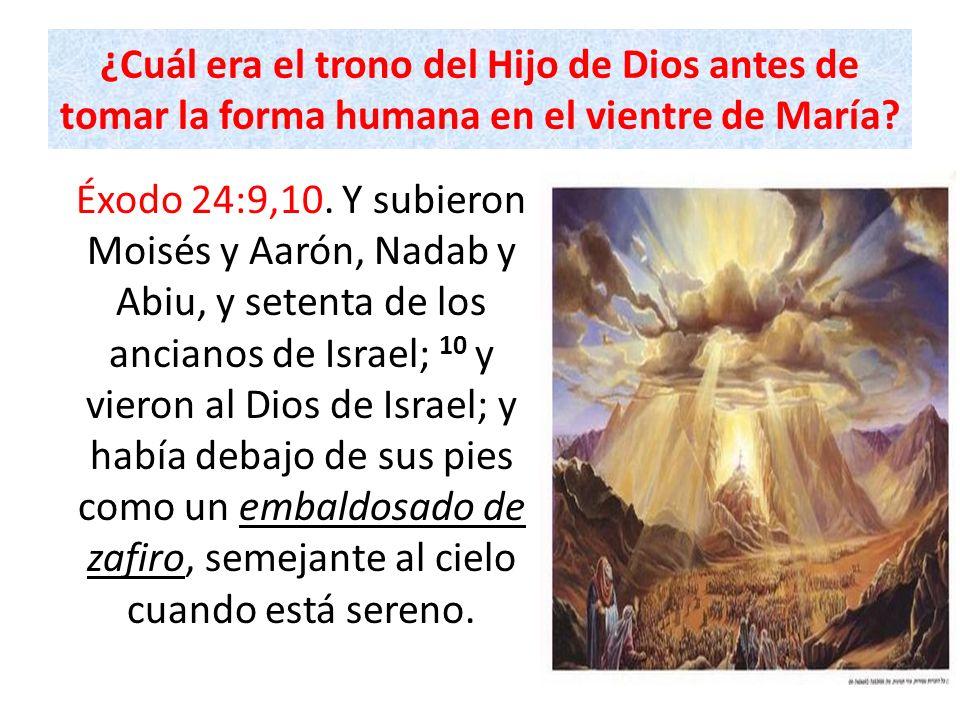 ¿Cuál era el trono del Hijo de Dios antes de tomar la forma humana en el vientre de María? Éxodo 24:9,10. Y subieron Moisés y Aarón, Nadab y Abiu, y s