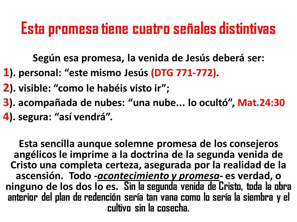 Esta promesa tiene cuatro señales distintivas Según esa promesa, la venida de Jesús deberá ser: 1 ). personal: este mismo Jesús (DTG 771-772). 2 ). vi