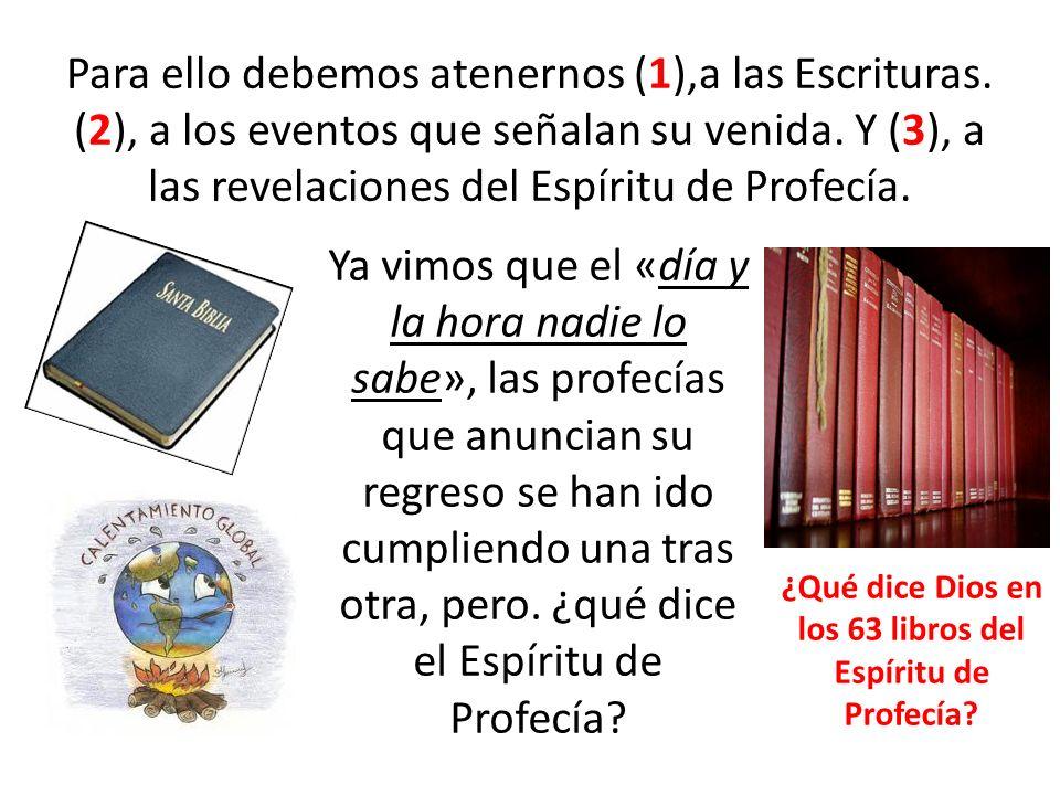 Para ello debemos atenernos (1),a las Escrituras. (2), a los eventos que señalan su venida. Y (3), a las revelaciones del Espíritu de Profecía. Ya vim