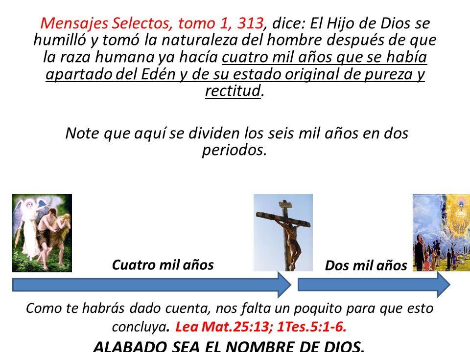 Mensajes Selectos, tomo 1, 313, dice: El Hijo de Dios se humilló y tomó la naturaleza del hombre después de que la raza humana ya hacía cuatro mil año