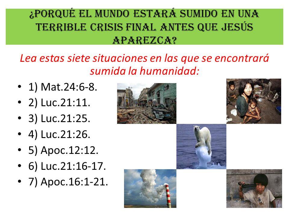 ¿Porqué el mundo estará sumido en una terrible crisis final antes que Jesús aparezca? Lea estas siete situaciones en las que se encontrará sumida la h