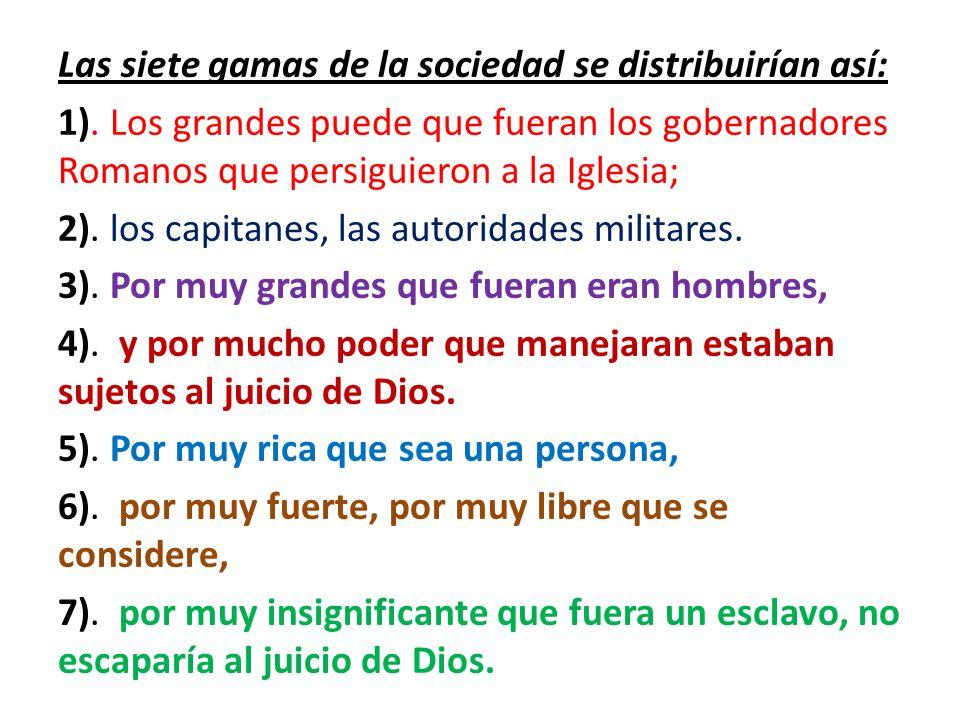 Las siete gamas de la sociedad se distribuirían así: 1). Los grandes puede que fueran los gobernadores Romanos que persiguieron a la Iglesia; 2). los