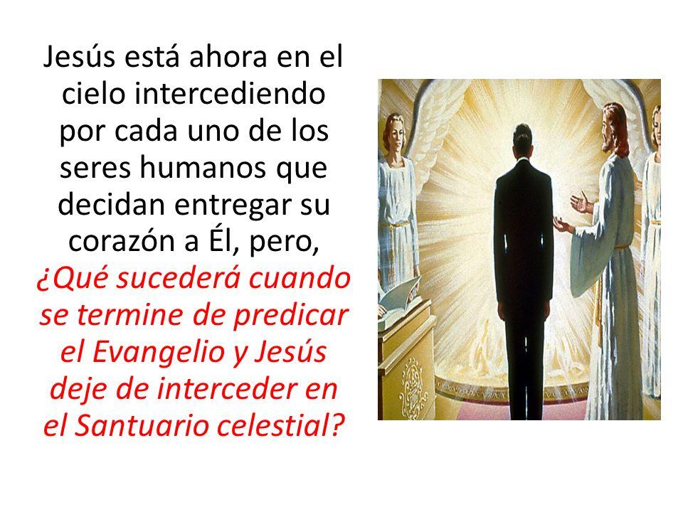 Jesús está ahora en el cielo intercediendo por cada uno de los seres humanos que decidan entregar su corazón a Él, pero, ¿Qué sucederá cuando se termi