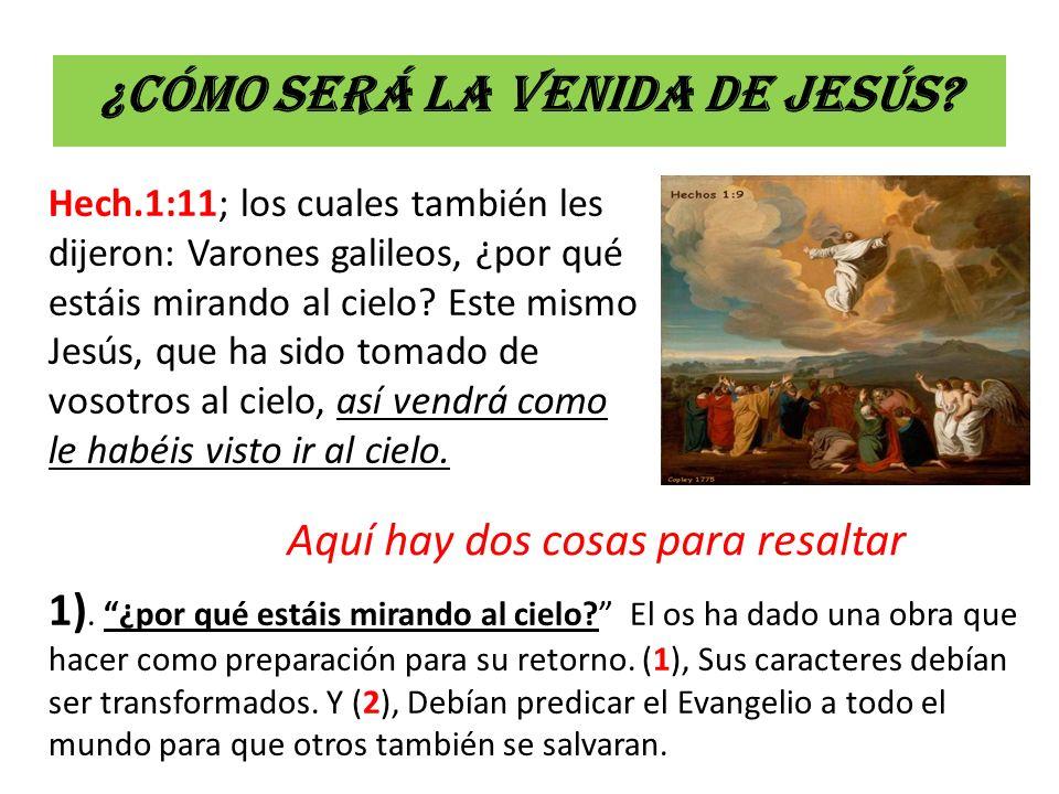 ¿Cómo será la venida de Jesús? Hech.1:11; los cuales también les dijeron: Varones galileos, ¿por qué estáis mirando al cielo? Este mismo Jesús, que ha