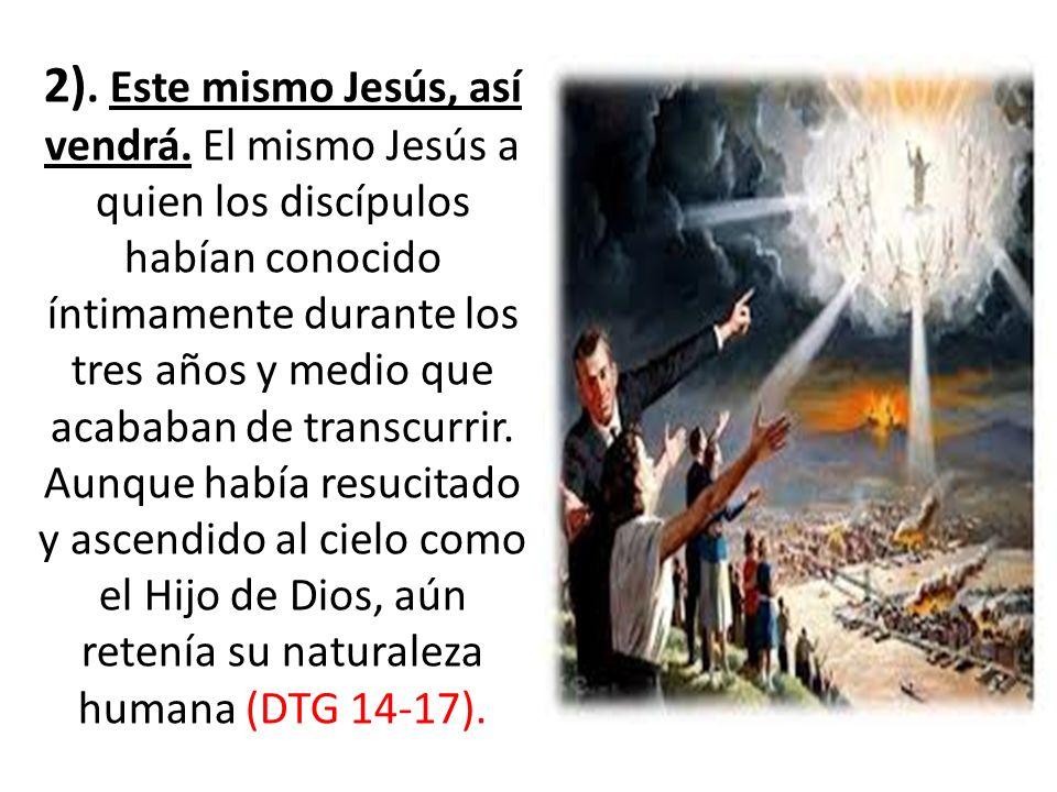 2). Este mismo Jesús, así vendrá. El mismo Jesús a quien los discípulos habían conocido íntimamente durante los tres años y medio que acababan de tran