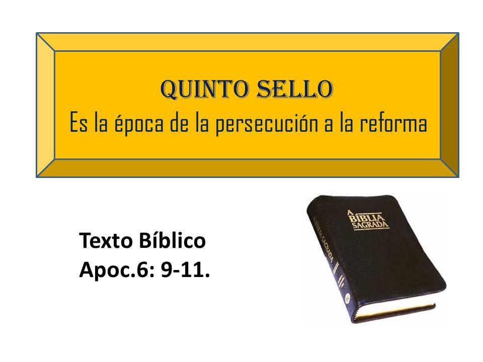 Quinto sello Es la época de la persecución a la reforma Texto Bíblico Apoc.6: 9-11.