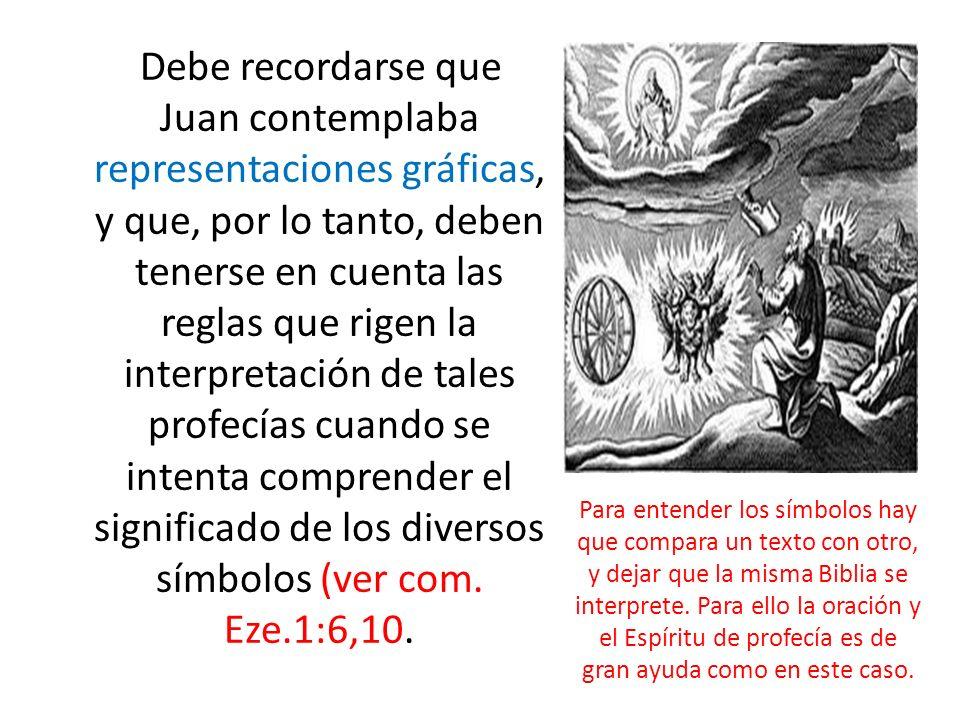 Debe recordarse que Juan contemplaba representaciones gráficas, y que, por lo tanto, deben tenerse en cuenta las reglas que rigen la interpretación de tales profecías cuando se intenta comprender el significado de los diversos símbolos (ver com.