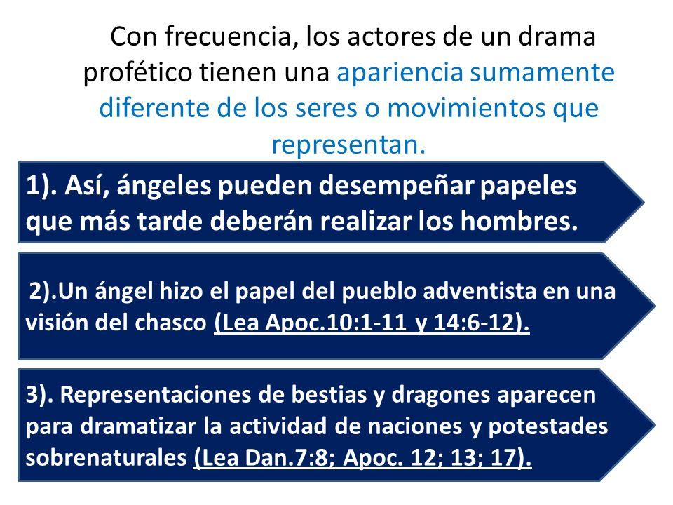 Con frecuencia, los actores de un drama profético tienen una apariencia sumamente diferente de los seres o movimientos que representan. 3). Representa