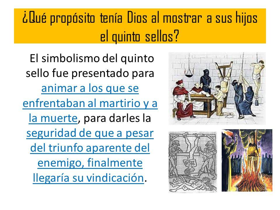 ¿Qué propósito tenía Dios al mostrar a sus hijos el quinto sellos? El simbolismo del quinto sello fue presentado para animar a los que se enfrentaban
