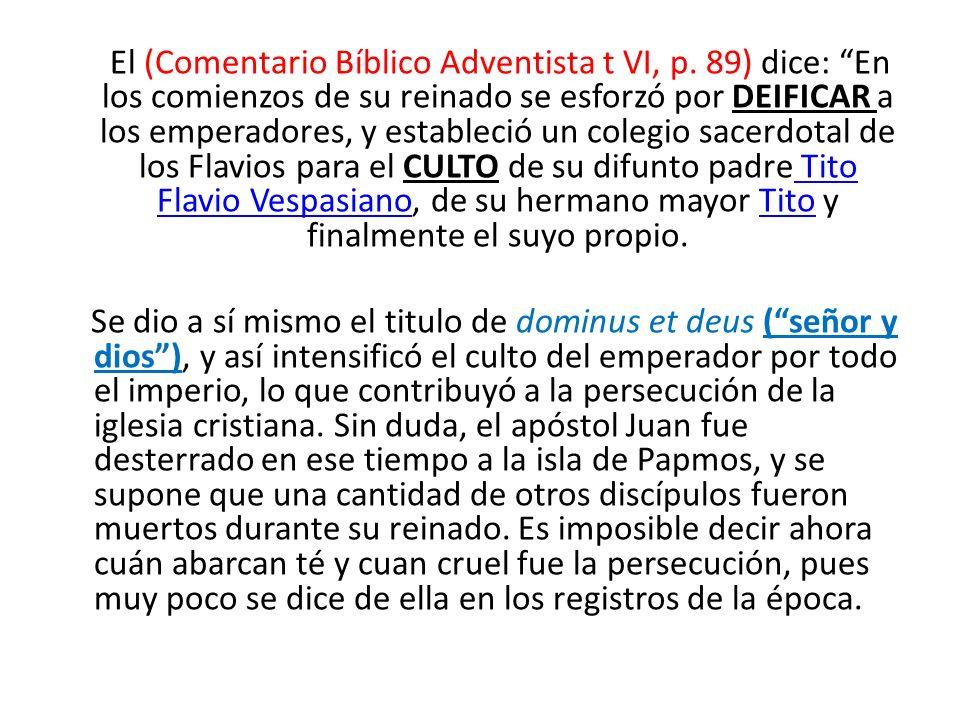 El (Comentario Bíblico Adventista t VI, p. 89) dice: En los comienzos de su reinado se esforzó por DEIFICAR a los emperadores, y estableció un colegio