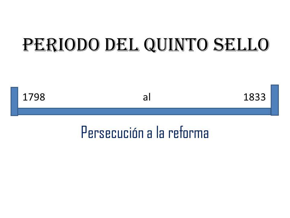Periodo del quinto sello 1798 al 1833 Persecución a la reforma