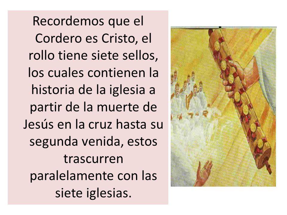 Recordemos que el Cordero es Cristo, el rollo tiene siete sellos, los cuales contienen la historia de la iglesia a partir de la muerte de Jesús en la