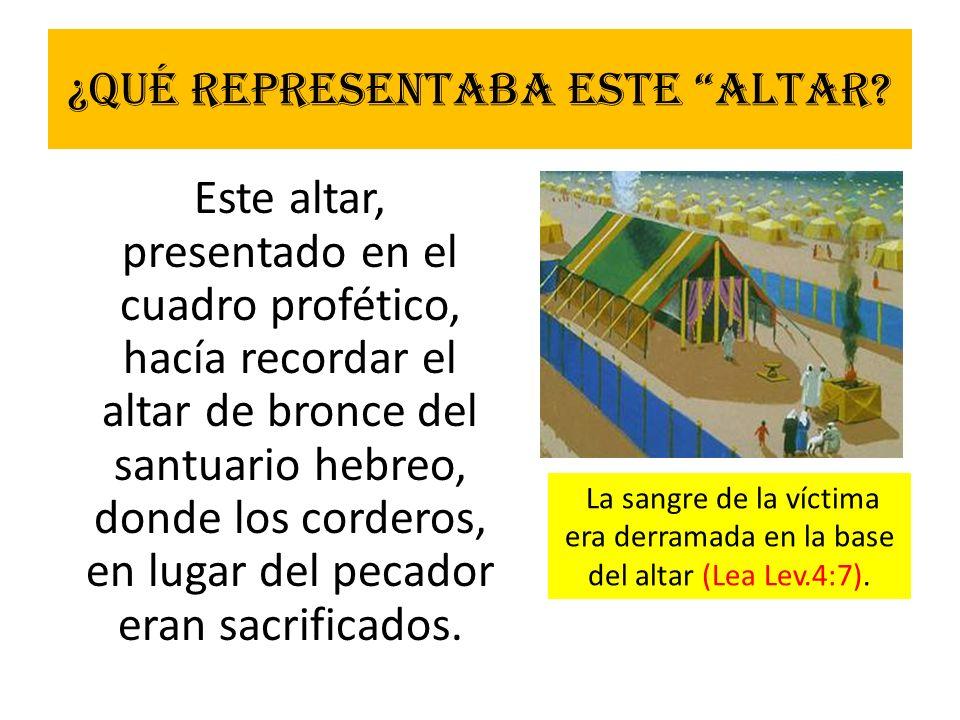 ¿Qué representaba este altar? Este altar, presentado en el cuadro profético, hacía recordar el altar de bronce del santuario hebreo, donde los cordero