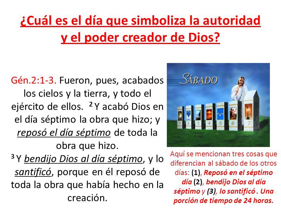 ¿Cuál es el día que simboliza la autoridad y el poder creador de Dios? Gén.2:1-3. Fueron, pues, acabados los cielos y la tierra, y todo el ejército de
